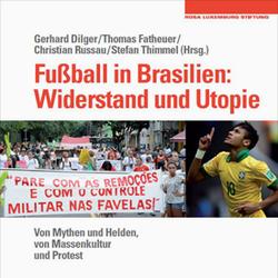 Fußball in Brasilien: Widerstand und Utopie